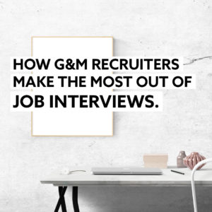 HOW OUR RECRUITERS AT G&M FASHION CAREER LIKE TO CONDUCT JOB INTERVIEWS