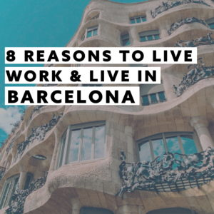 8 REASONS TO LIVE & WORK IN BARCELONA