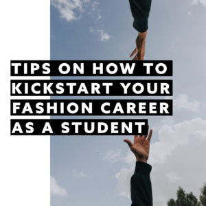 STARTING YOUR CAREER AS A FASHION STUDENT